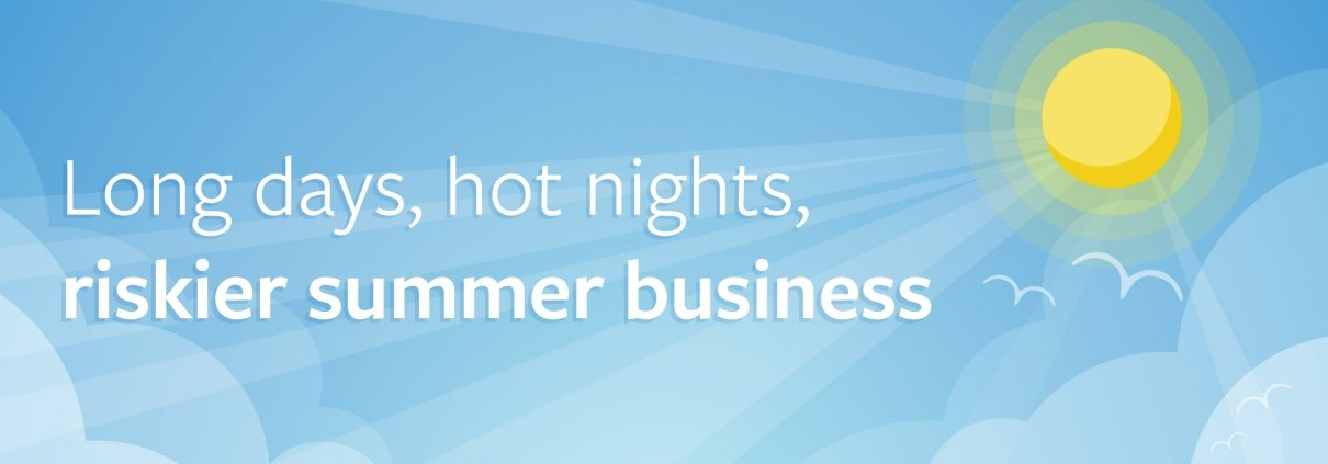 "White text reading ""Long days, hot nights, riskier summer business"" behind a blue sky with yellow sun background"